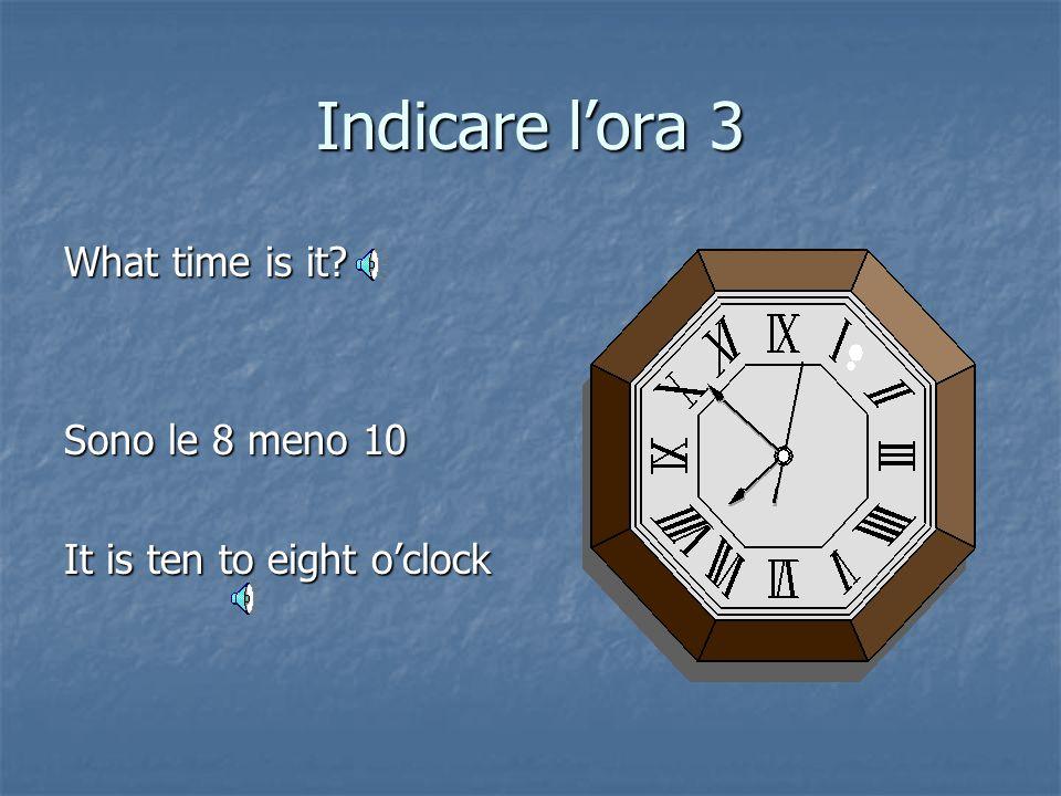 Ore frazionate 2 Nel caso di ore frazionate, se i minuti sono più di trenta (parte sinistra dell'orologio) si dice il numero dei minuti che mancano (i