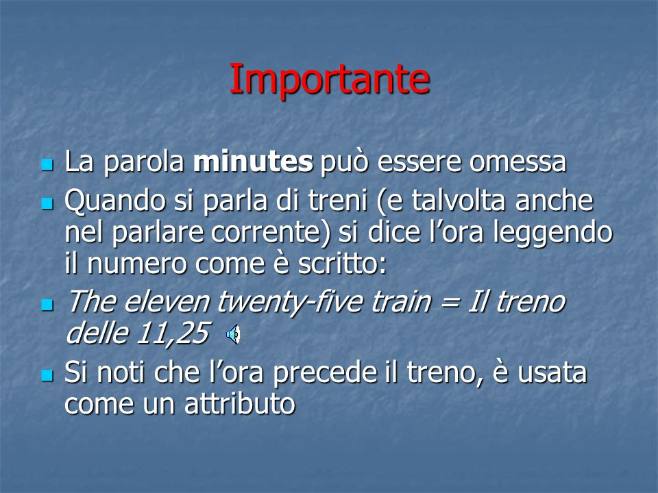 Indicare l'ora 3 What time is it? Sono le 8 meno 10 It is ten to eight o'clock