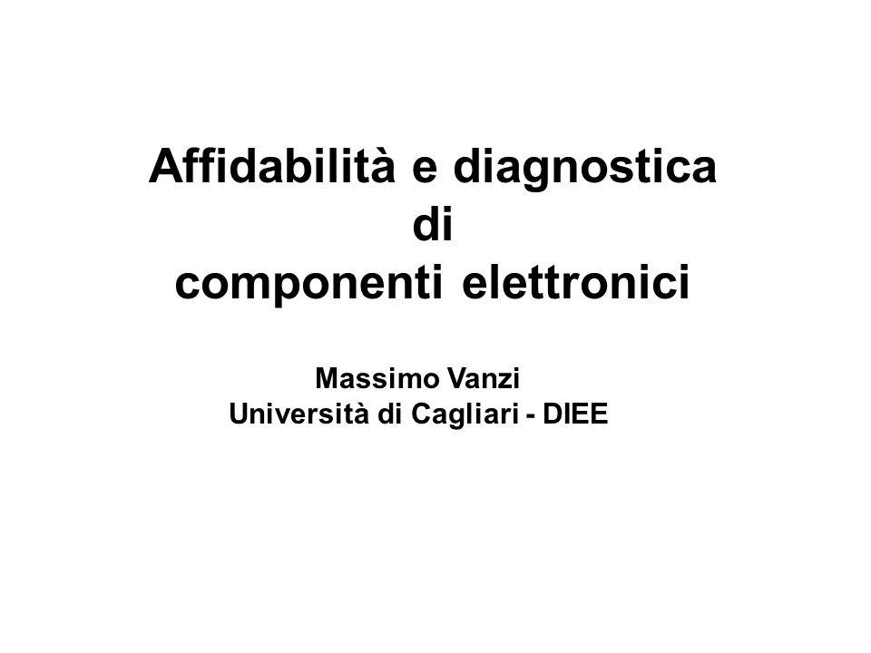 Affidabilità e diagnostica di componenti elettronici Massimo Vanzi Università di Cagliari - DIEE
