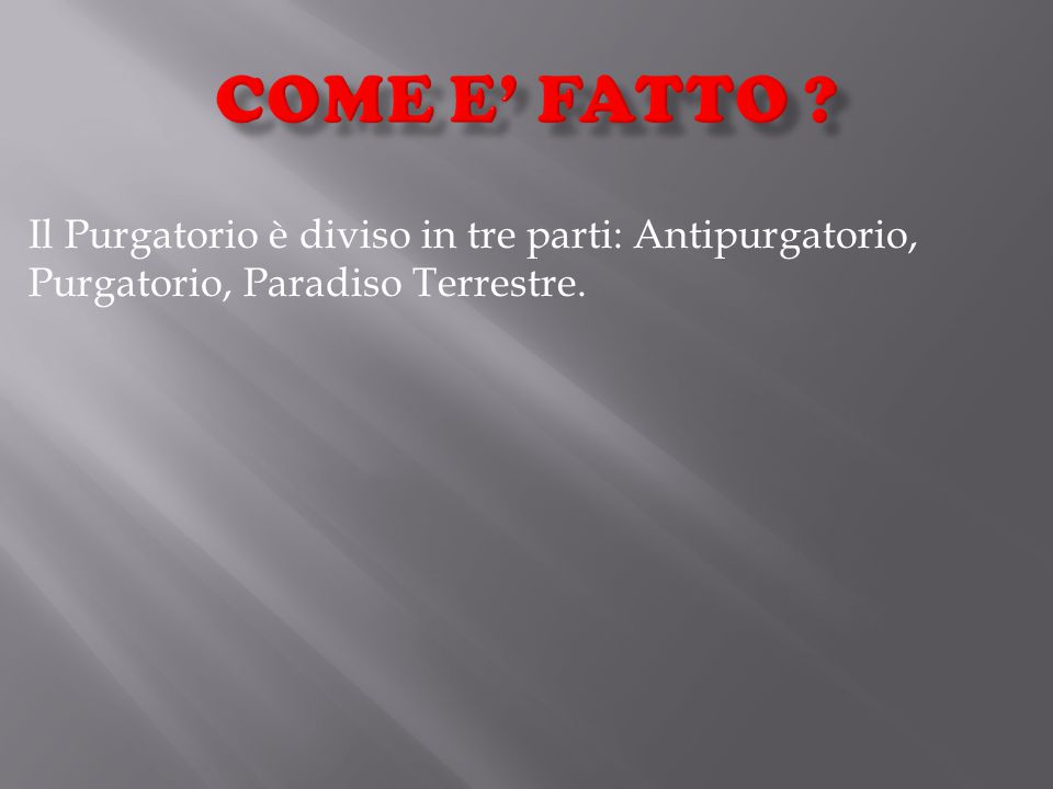 Il Purgatorio è diviso in tre parti: Antipurgatorio, Purgatorio, Paradiso Terrestre.