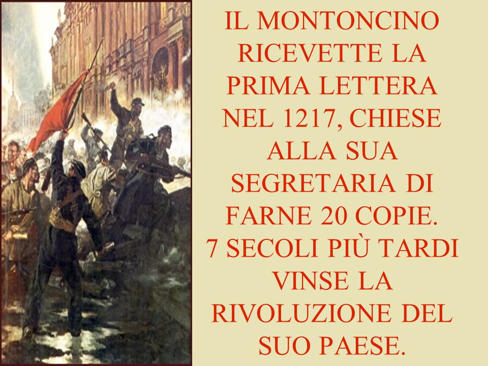 IL MONTONCINO RICEVETTE LA PRIMA LETTERA NEL 1217, CHIESE ALLA SUA SEGRETARIA DI FARNE 20 COPIE. 7 SECOLI PIÙ TARDI VINSE LA RIVOLUZIONE DEL SUO PAESE