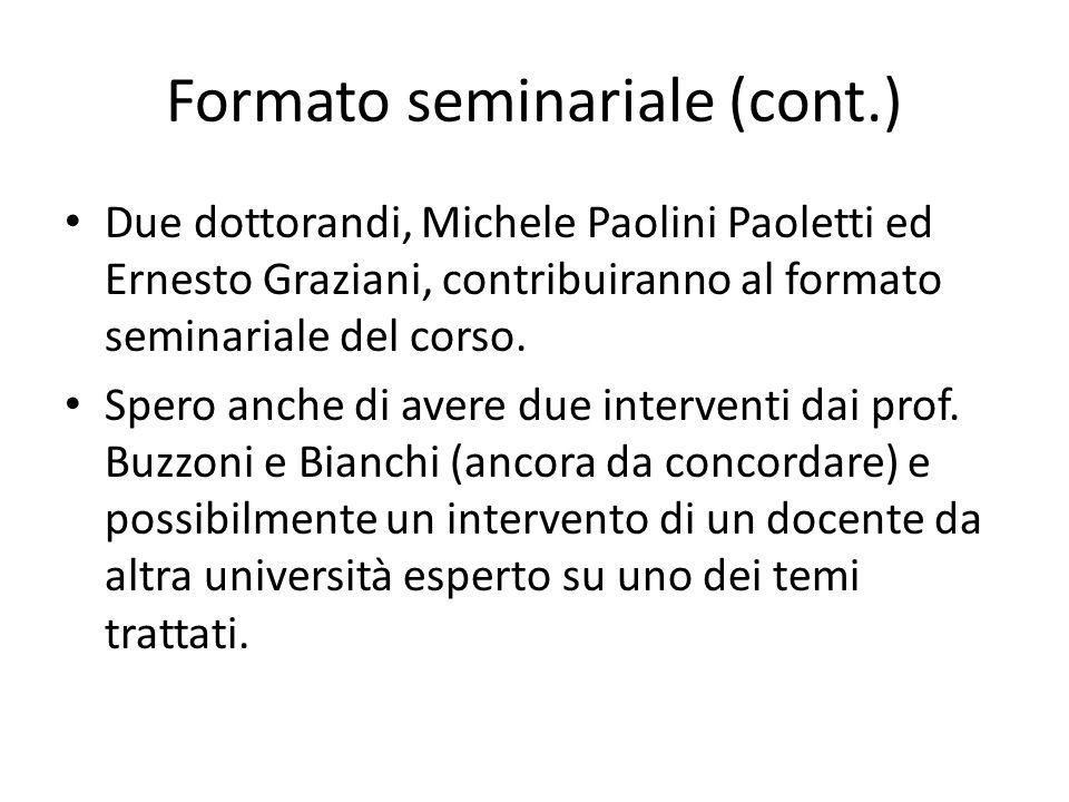 Formato seminariale (cont.) Due dottorandi, Michele Paolini Paoletti ed Ernesto Graziani, contribuiranno al formato seminariale del corso.
