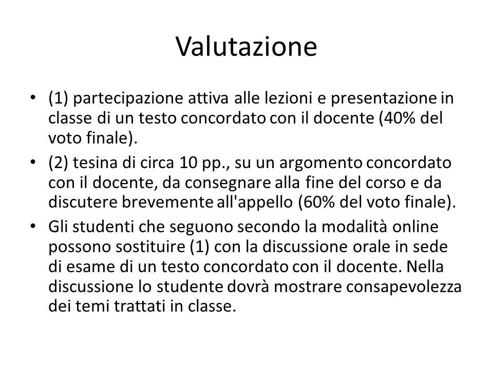 Valutazione (1) partecipazione attiva alle lezioni e presentazione in classe di un testo concordato con il docente (40% del voto finale).