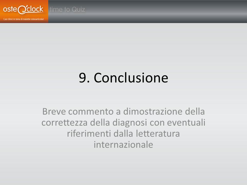 9. Conclusione Breve commento a dimostrazione della correttezza della diagnosi con eventuali riferimenti dalla letteratura internazionale