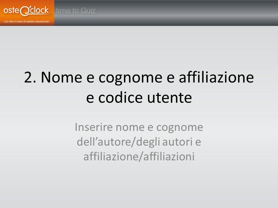 2. Nome e cognome e affiliazione e codice utente Inserire nome e cognome dell'autore/degli autori e affiliazione/affiliazioni