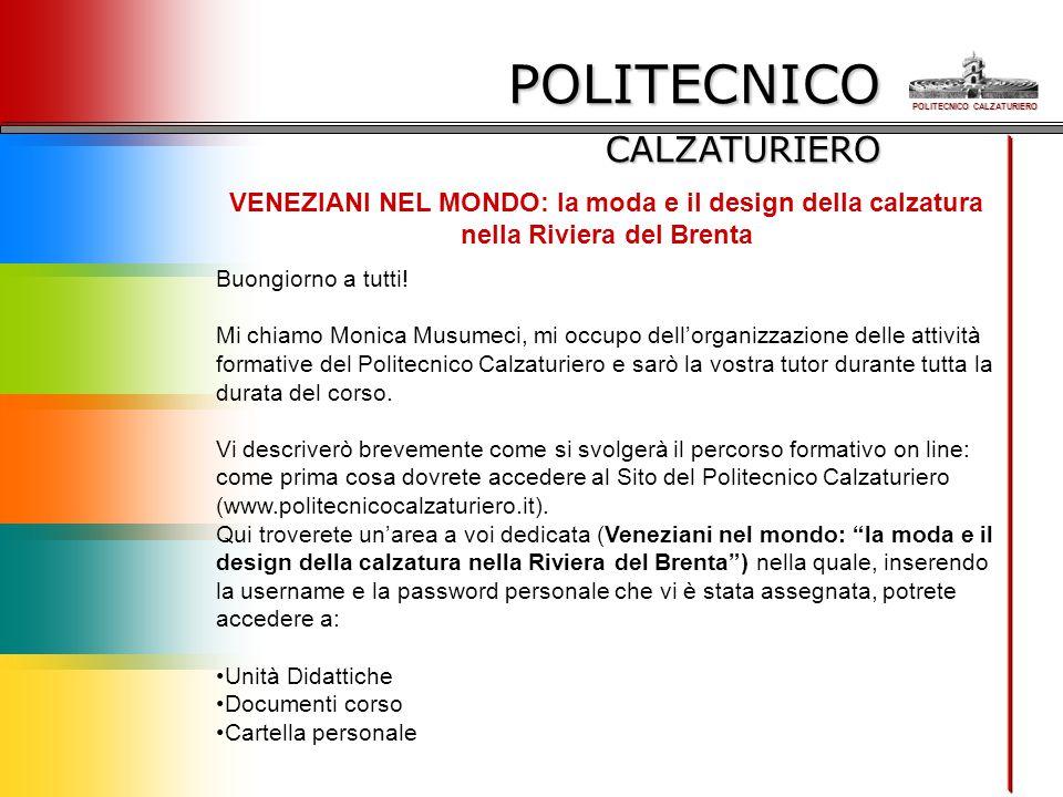 POLITECNICO CALZATURIERO VENEZIANI NEL MONDO: la moda e il design della calzatura nella Riviera del Brenta Buongiorno a tutti! Mi chiamo Monica Musume
