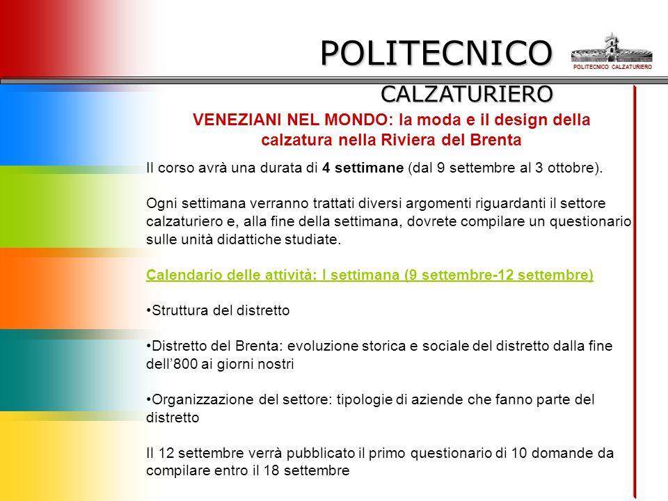 POLITECNICO CALZATURIERO VENEZIANI NEL MONDO: la moda e il design della calzatura nella Riviera del Brenta Il corso avrà una durata di 4 settimane (dal 9 settembre al 3 ottobre).