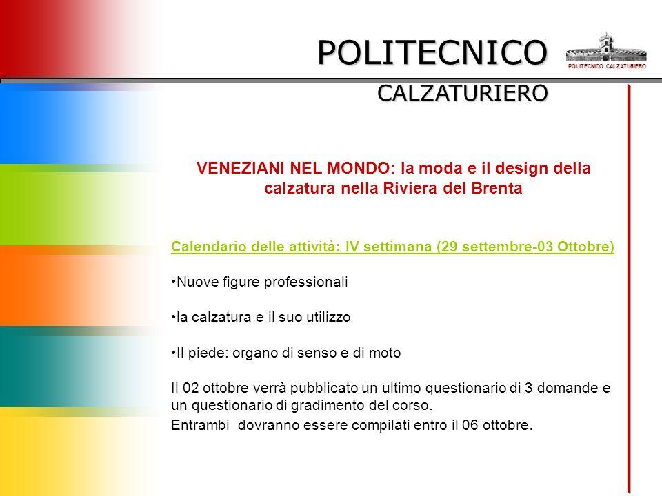 POLITECNICO CALZATURIERO VENEZIANI NEL MONDO: la moda e il design della calzatura nella Riviera del Brenta Calendario delle attività: IV settimana (29