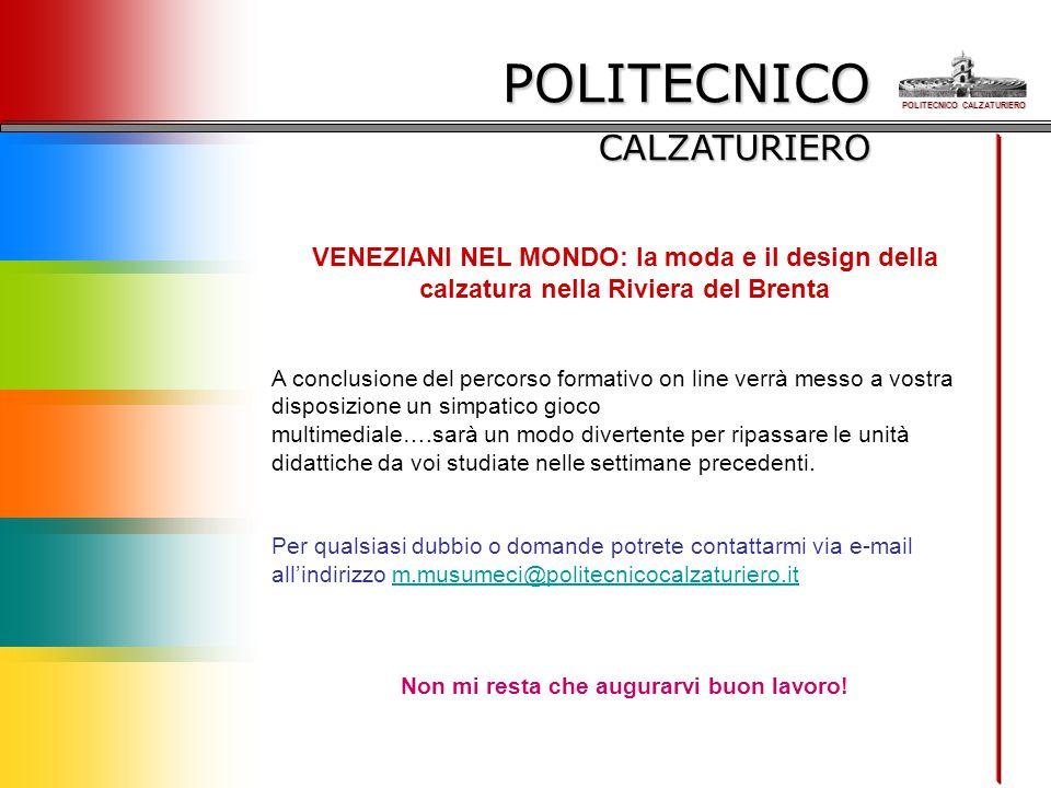 POLITECNICO CALZATURIERO VENEZIANI NEL MONDO: la moda e il design della calzatura nella Riviera del Brenta A conclusione del percorso formativo on lin