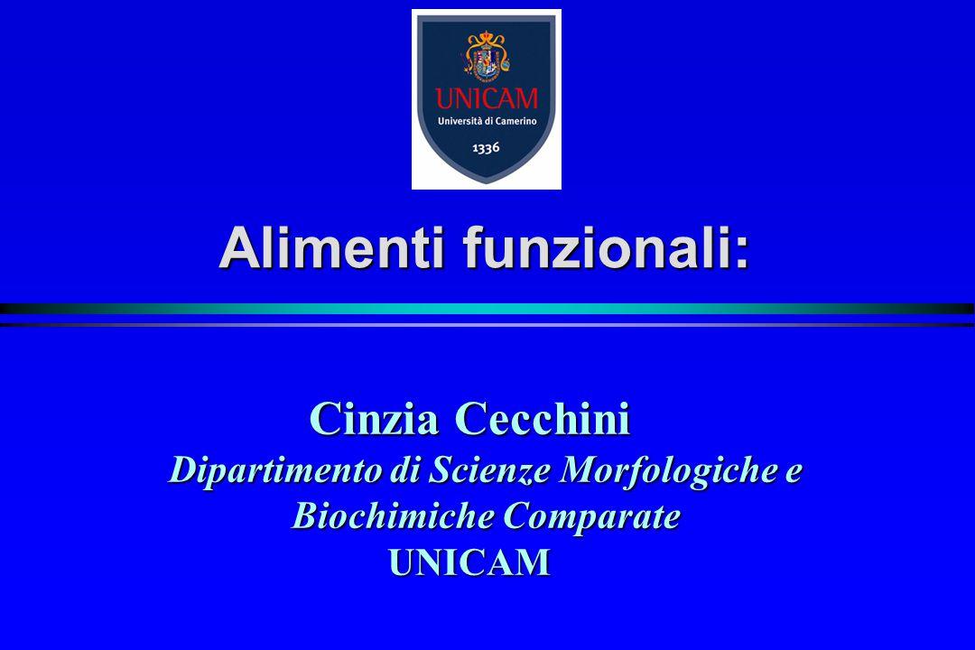 Alimenti funzionali: Cinzia Cecchini Dipartimento di Scienze Morfologiche e Biochimiche Comparate UNICAM