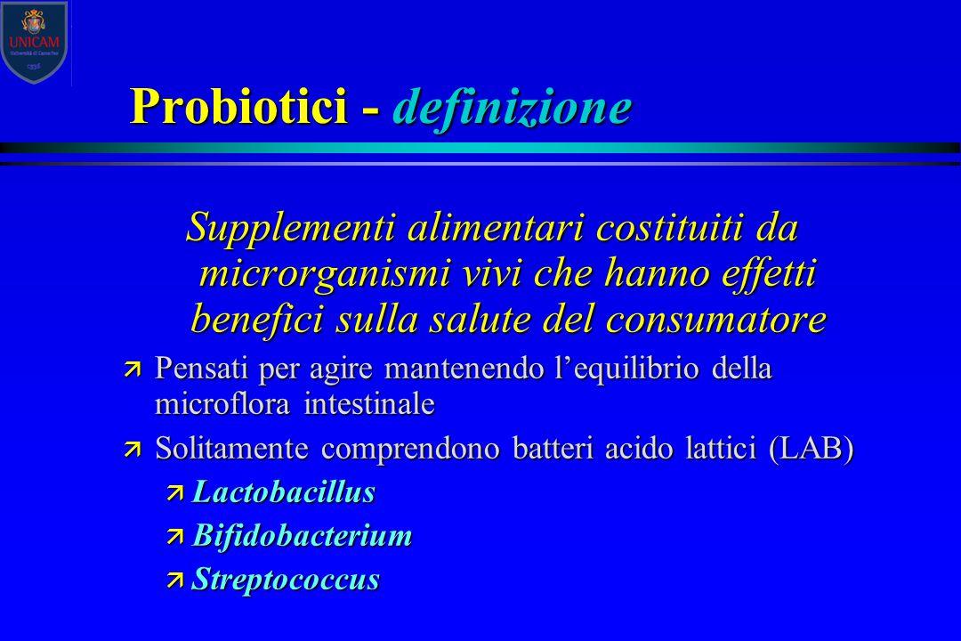 Probiotici - definizione Supplementi alimentari costituiti da microrganismi vivi che hanno effetti benefici sulla salute del consumatore ä Pensati per