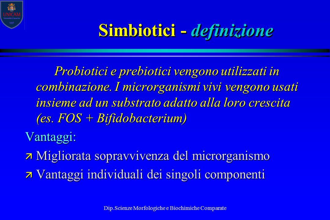 Dip.Scienze Morfologiche e Biochimiche Comparate Simbiotici - definizione Probiotici e prebiotici vengono utilizzati in combinazione. I microrganismi