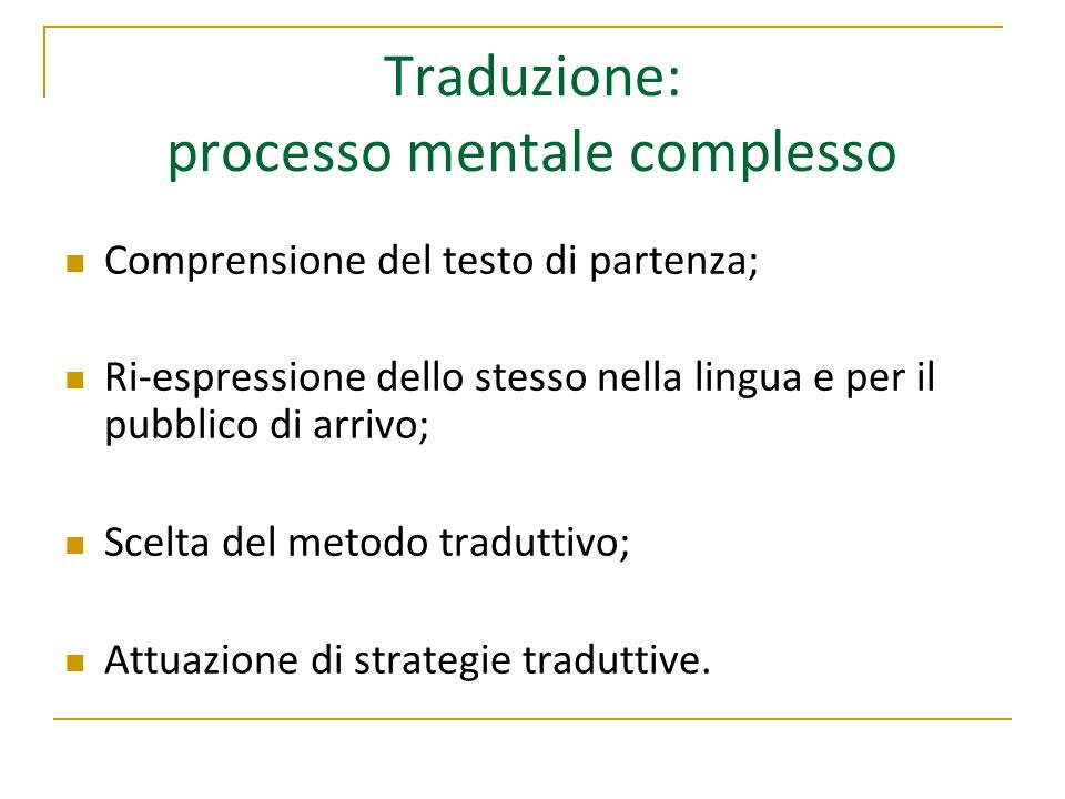 Traduzione: processo mentale complesso Comprensione del testo di partenza; Ri-espressione dello stesso nella lingua e per il pubblico di arrivo; Scelt