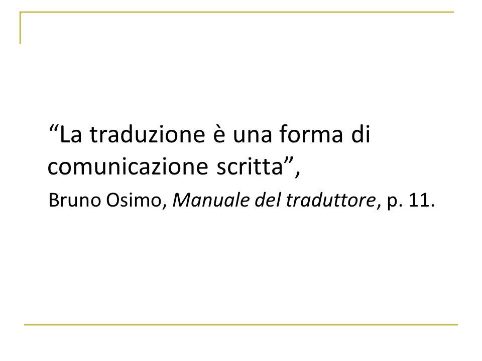 """""""La traduzione è una forma di comunicazione scritta"""", Bruno Osimo, Manuale del traduttore, p. 11."""