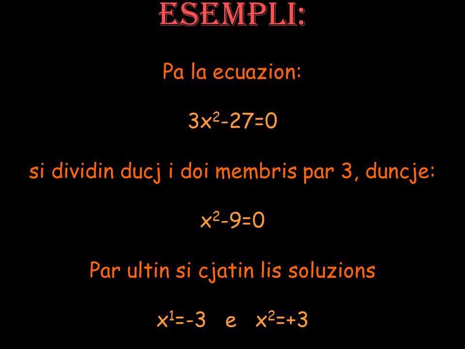 La ecuazion e à dôs soluzions reâls, costituidis di doi numars oposcj