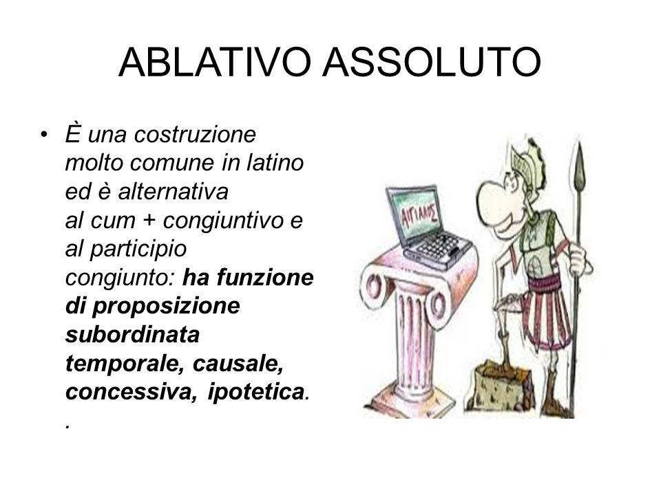 È una costruzione molto comune in latino ed è alternativa al cum + congiuntivo e al participio congiunto: ha funzione di proposizione subordinata temp
