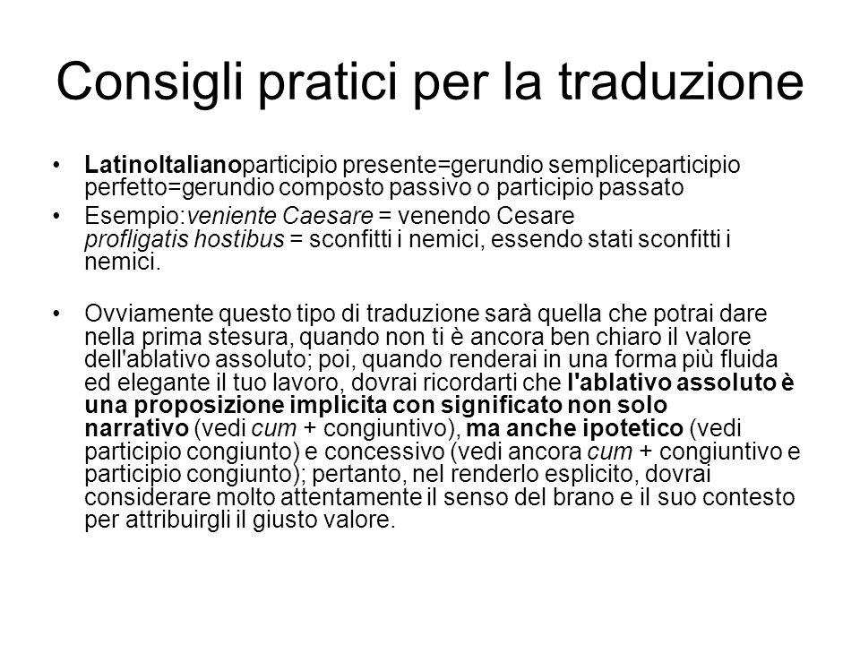 Consigli pratici per la traduzione LatinoItalianoparticipio presente=gerundio sempliceparticipio perfetto=gerundio composto passivo o participio passa