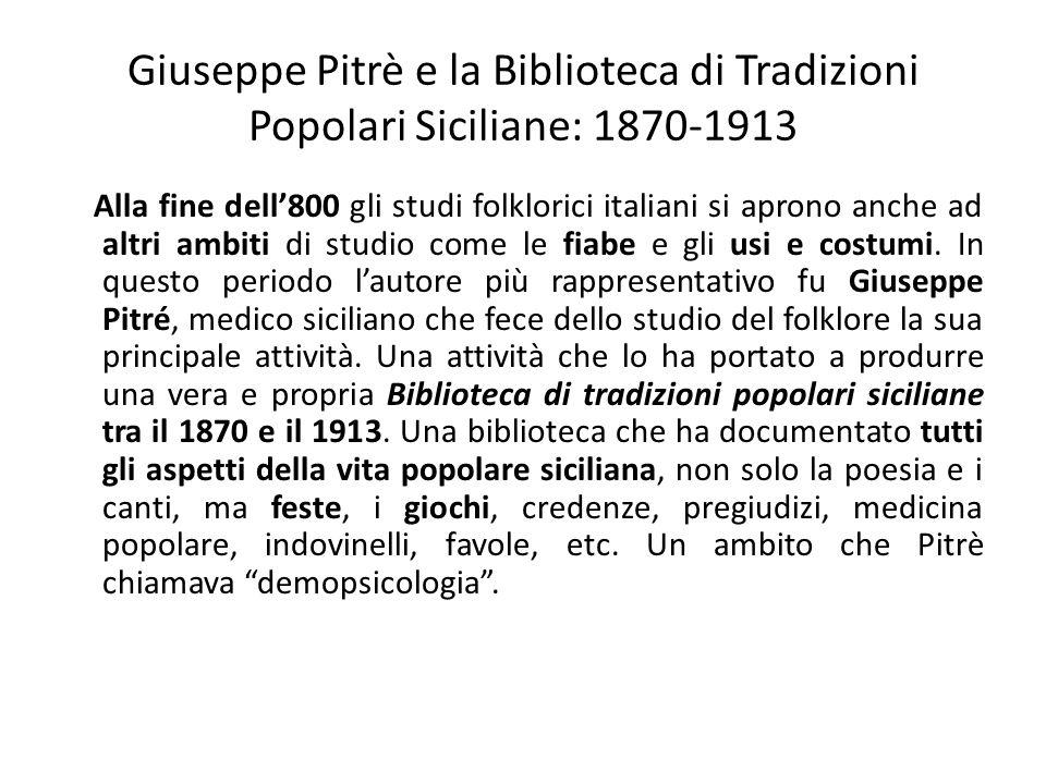 Giuseppe Pitrè e la Biblioteca di Tradizioni Popolari Siciliane: 1870-1913 Alla fine dell'800 gli studi folklorici italiani si aprono anche ad altri a