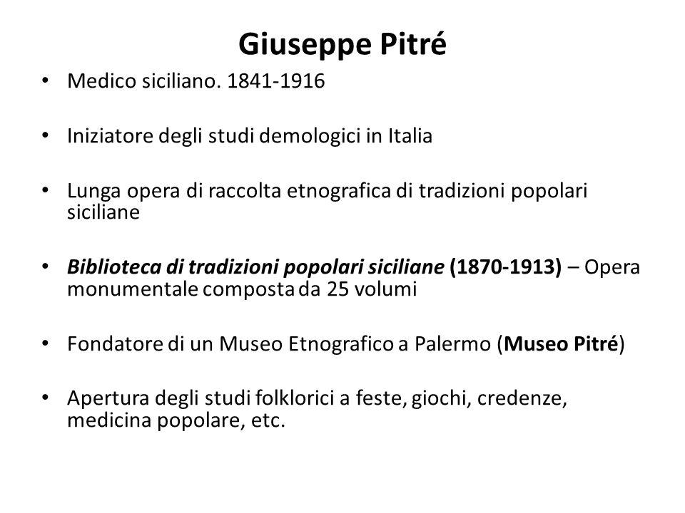 Giuseppe Pitré Medico siciliano. 1841-1916 Iniziatore degli studi demologici in Italia Lunga opera di raccolta etnografica di tradizioni popolari sici