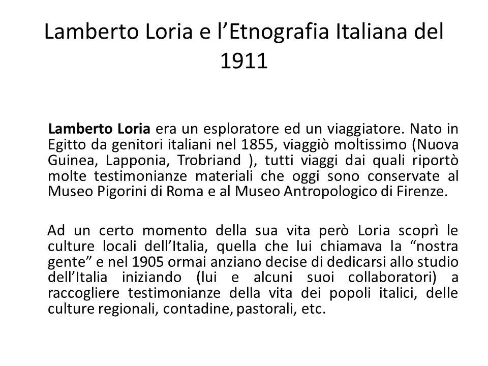 Lamberto Loria e l'Etnografia Italiana del 1911 Lamberto Loria era un esploratore ed un viaggiatore. Nato in Egitto da genitori italiani nel 1855, via