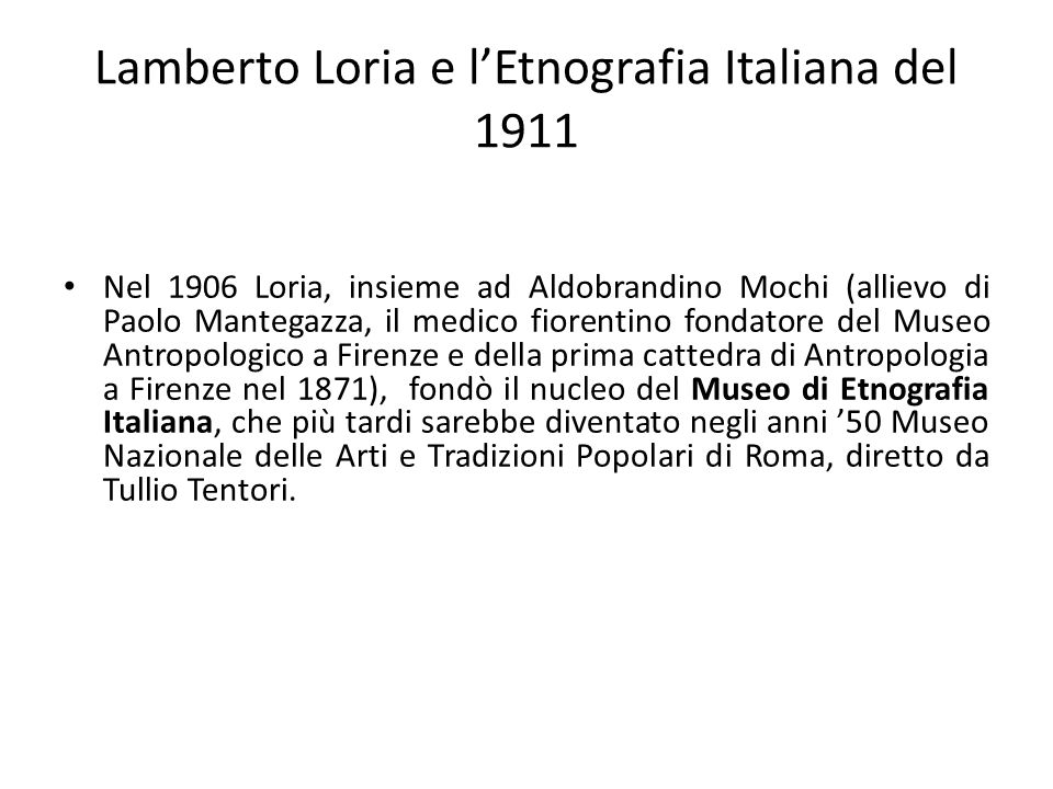 Lamberto Loria e l'Etnografia Italiana del 1911 Nel 1906 Loria, insieme ad Aldobrandino Mochi (allievo di Paolo Mantegazza, il medico fiorentino fonda