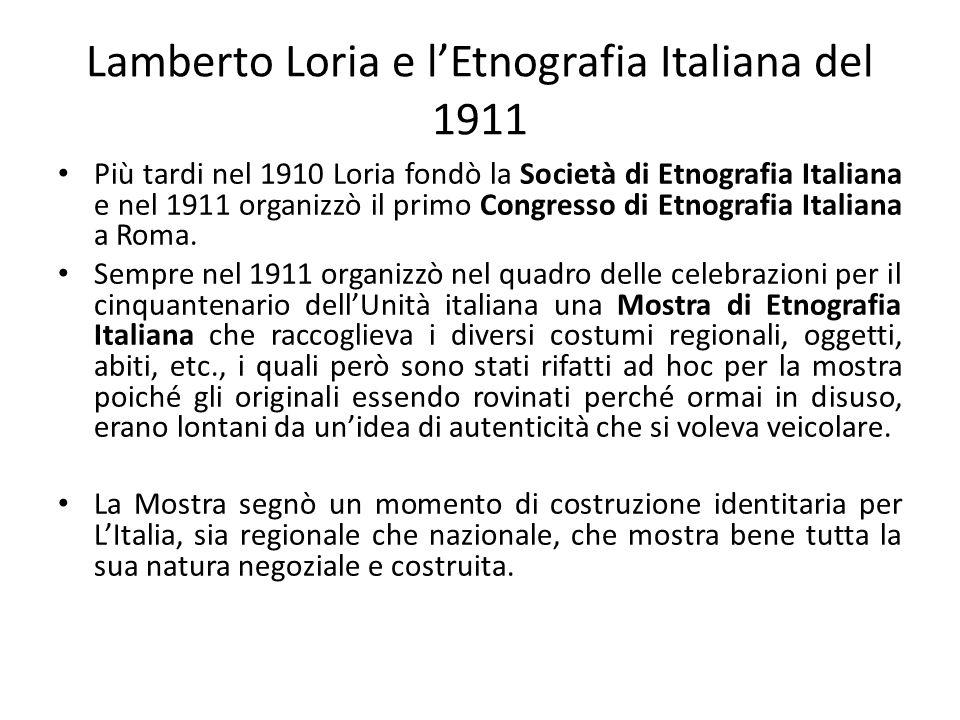 Lamberto Loria e l'Etnografia Italiana del 1911 Più tardi nel 1910 Loria fondò la Società di Etnografia Italiana e nel 1911 organizzò il primo Congres