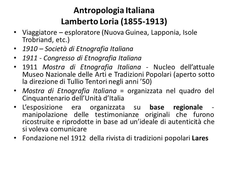Antropologia Italiana Lamberto Loria (1855-1913) Viaggiatore – esploratore (Nuova Guinea, Lapponia, Isole Trobriand, etc.) 1910 – Società di Etnografi