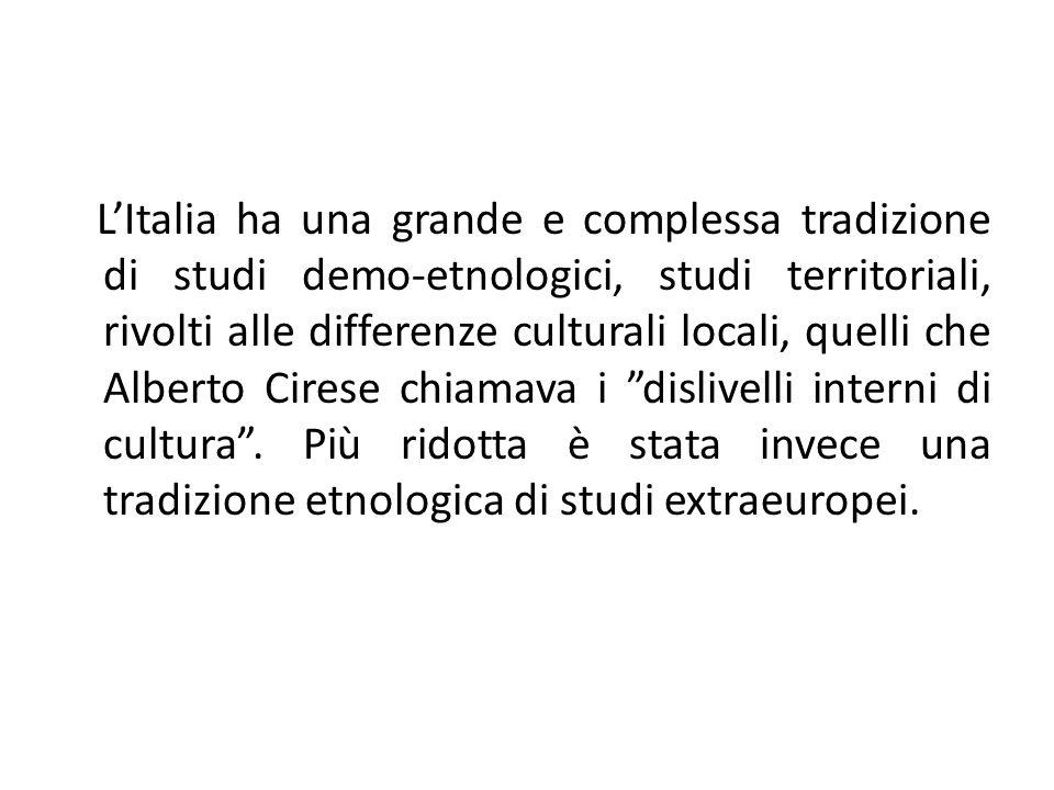 L'Italia ha una grande e complessa tradizione di studi demo-etnologici, studi territoriali, rivolti alle differenze culturali locali, quelli che Alber
