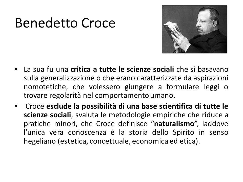 Benedetto Croce La sua fu una critica a tutte le scienze sociali che si basavano sulla generalizzazione o che erano caratterizzate da aspirazioni nomo
