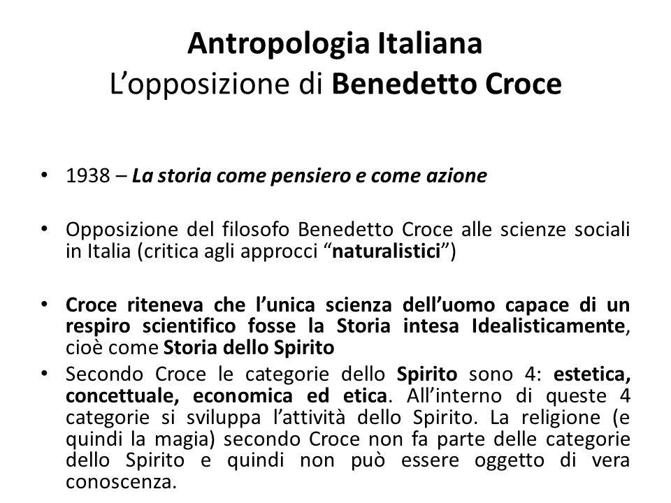 Antropologia Italiana L'opposizione di Benedetto Croce 1938 – La storia come pensiero e come azione Opposizione del filosofo Benedetto Croce alle scie