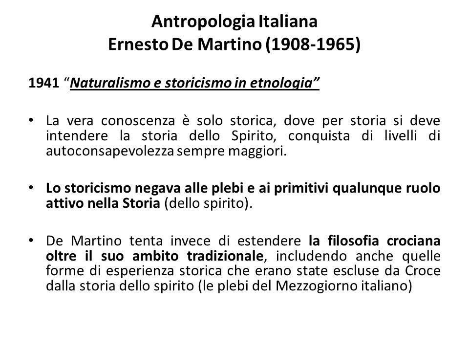 """Antropologia Italiana Ernesto De Martino (1908-1965) 1941 """"Naturalismo e storicismo in etnologia"""" La vera conoscenza è solo storica, dove per storia s"""