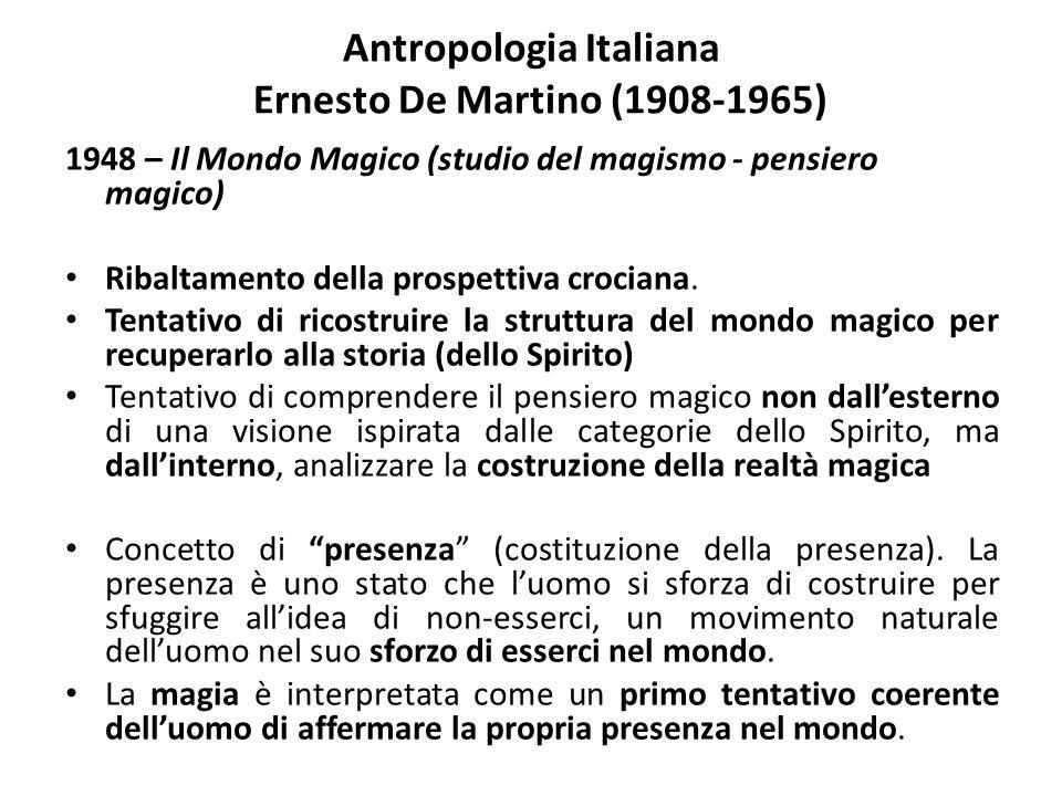 Antropologia Italiana Ernesto De Martino (1908-1965) 1948 – Il Mondo Magico (studio del magismo - pensiero magico) Ribaltamento della prospettiva croc