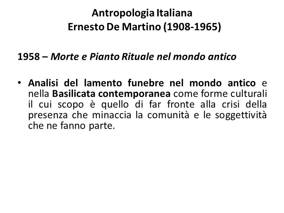 Antropologia Italiana Ernesto De Martino (1908-1965) 1958 – Morte e Pianto Rituale nel mondo antico Analisi del lamento funebre nel mondo antico e nel