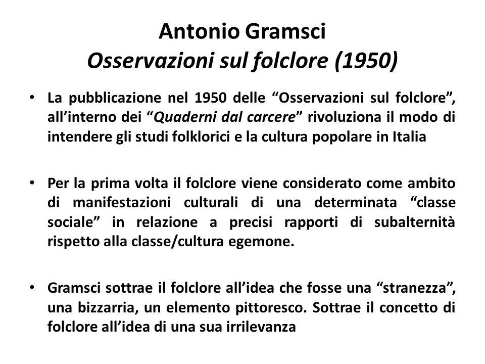"""Antonio Gramsci Osservazioni sul folclore (1950) La pubblicazione nel 1950 delle """"Osservazioni sul folclore"""", all'interno dei """"Quaderni dal carcere"""" r"""