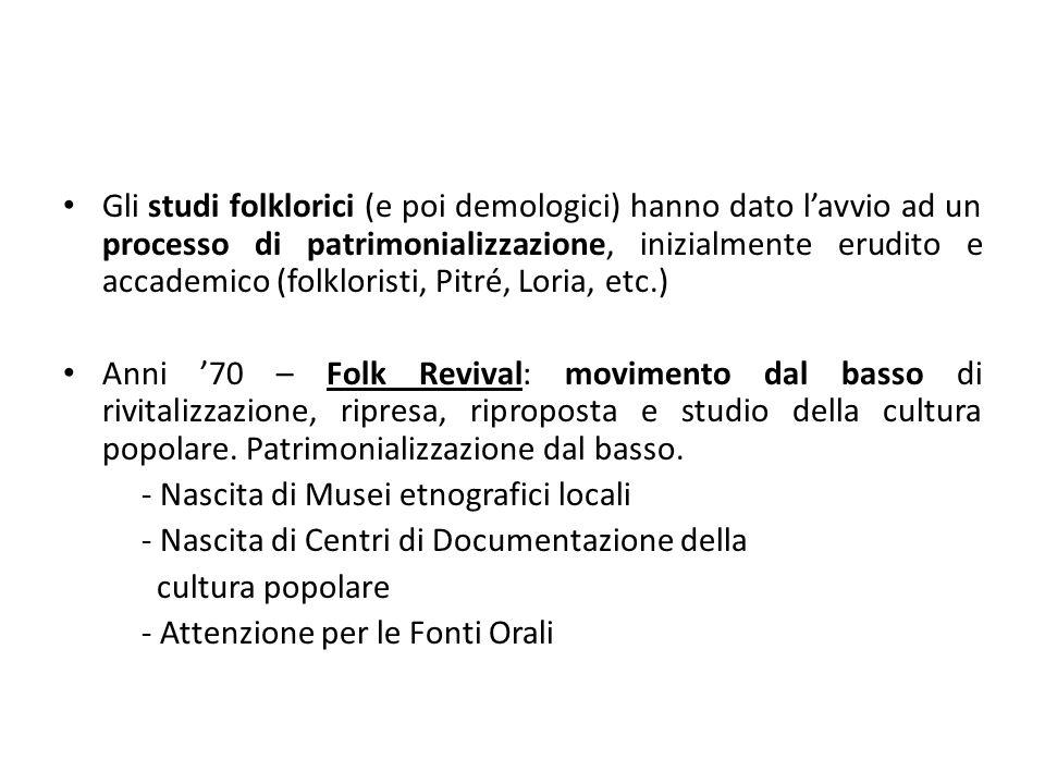 Gli studi folklorici (e poi demologici) hanno dato l'avvio ad un processo di patrimonializzazione, inizialmente erudito e accademico (folkloristi, Pit