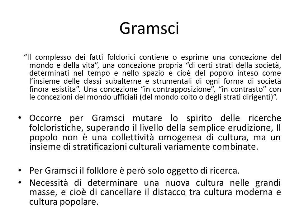 """Gramsci """"Il complesso dei fatti folclorici contiene o esprime una concezione del mondo e della vita"""", una concezione propria """"di certi strati della so"""