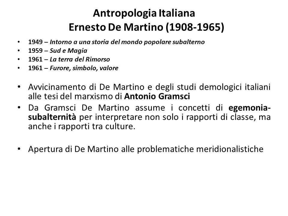 Antropologia Italiana Ernesto De Martino (1908-1965) 1949 – Intorno a una storia del mondo popolare subalterno 1959 – Sud e Magia 1961 – La terra del