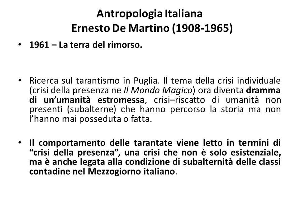 Antropologia Italiana Ernesto De Martino (1908-1965) 1961 – La terra del rimorso. Ricerca sul tarantismo in Puglia. Il tema della crisi individuale (c