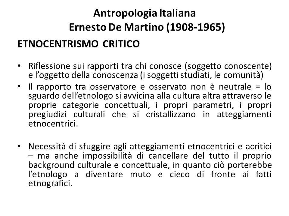 Antropologia Italiana Ernesto De Martino (1908-1965) ETNOCENTRISMO CRITICO Riflessione sui rapporti tra chi conosce (soggetto conoscente) e l'oggetto