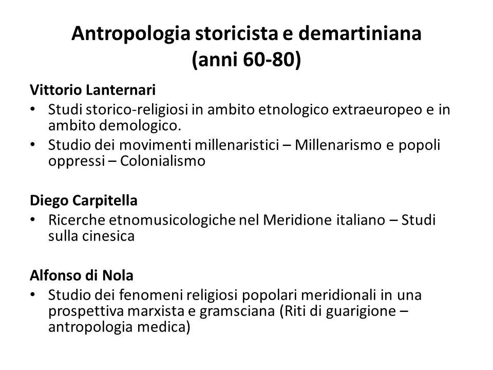 Antropologia storicista e demartiniana (anni 60-80) Vittorio Lanternari Studi storico-religiosi in ambito etnologico extraeuropeo e in ambito demologi