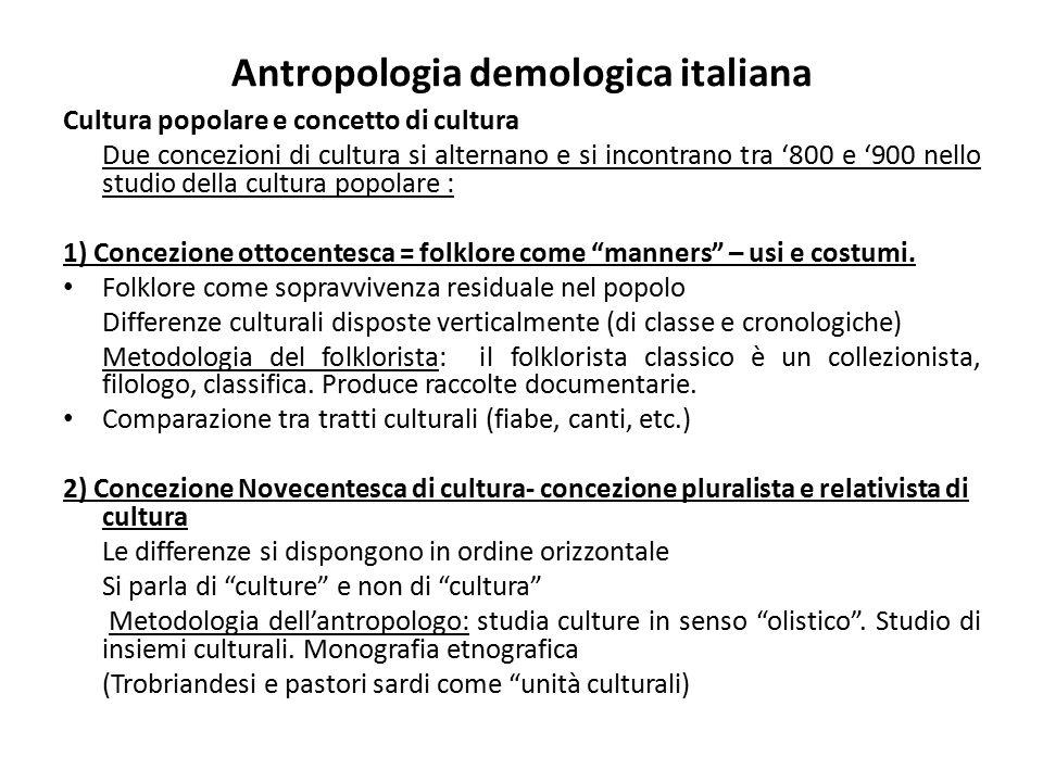 Antropologia demologica italiana Cultura popolare e concetto di cultura Due concezioni di cultura si alternano e si incontrano tra '800 e '900 nello s