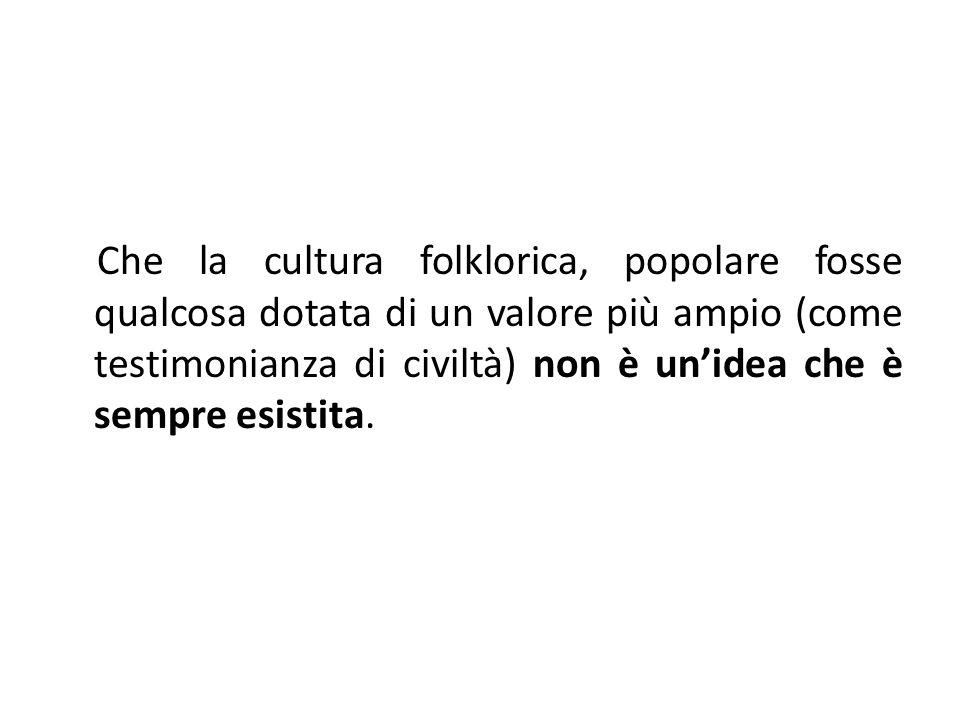 L'interesse per l'antropologia in Italia nasce soprattutto come studio del folklore, cioè come studio della cultura popolare, in particolare della cultura dei ceti rurali, quindi nasce con un interesse per il proprio territorio nazionale.