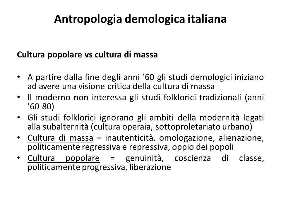 Antropologia demologica italiana Cultura popolare vs cultura di massa A partire dalla fine degli anni '60 gli studi demologici iniziano ad avere una v