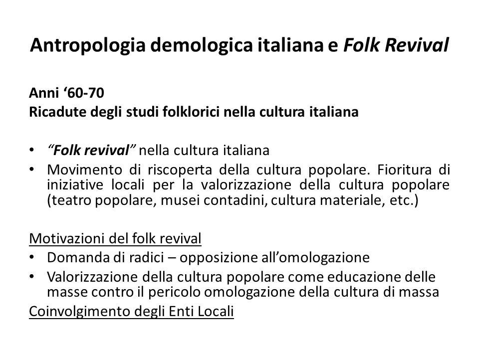 """Antropologia demologica italiana e Folk Revival Anni '60-70 Ricadute degli studi folklorici nella cultura italiana """"Folk revival"""" nella cultura italia"""
