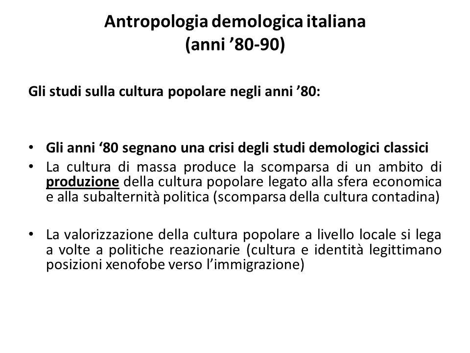Antropologia demologica italiana (anni '80-90) Gli studi sulla cultura popolare negli anni '80: Gli anni '80 segnano una crisi degli studi demologici