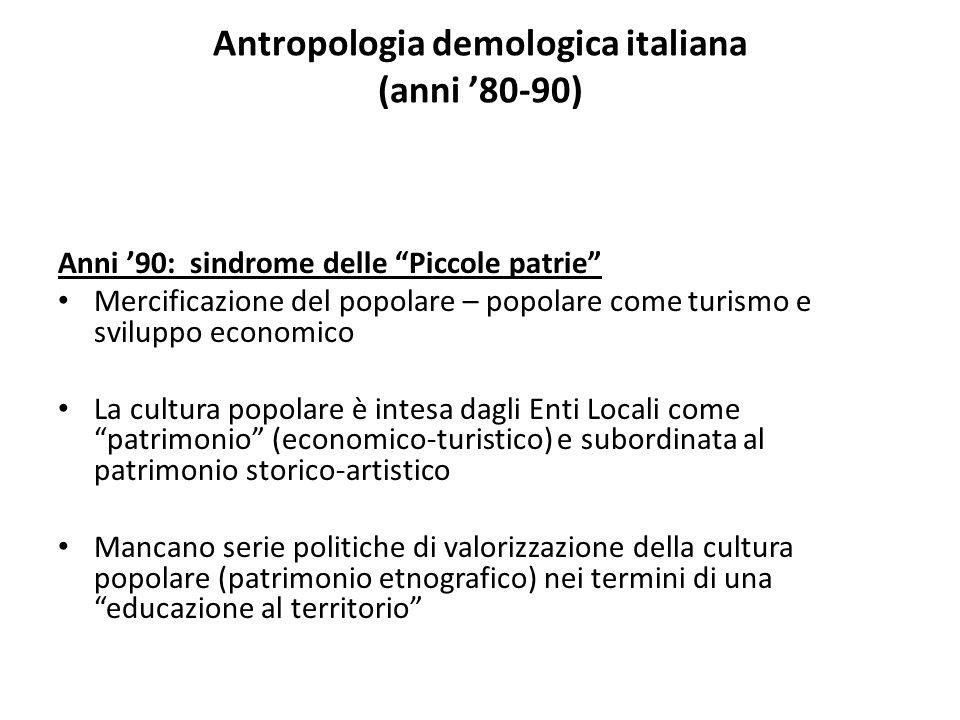 """Antropologia demologica italiana (anni '80-90) Anni '90: sindrome delle """"Piccole patrie"""" Mercificazione del popolare – popolare come turismo e svilupp"""