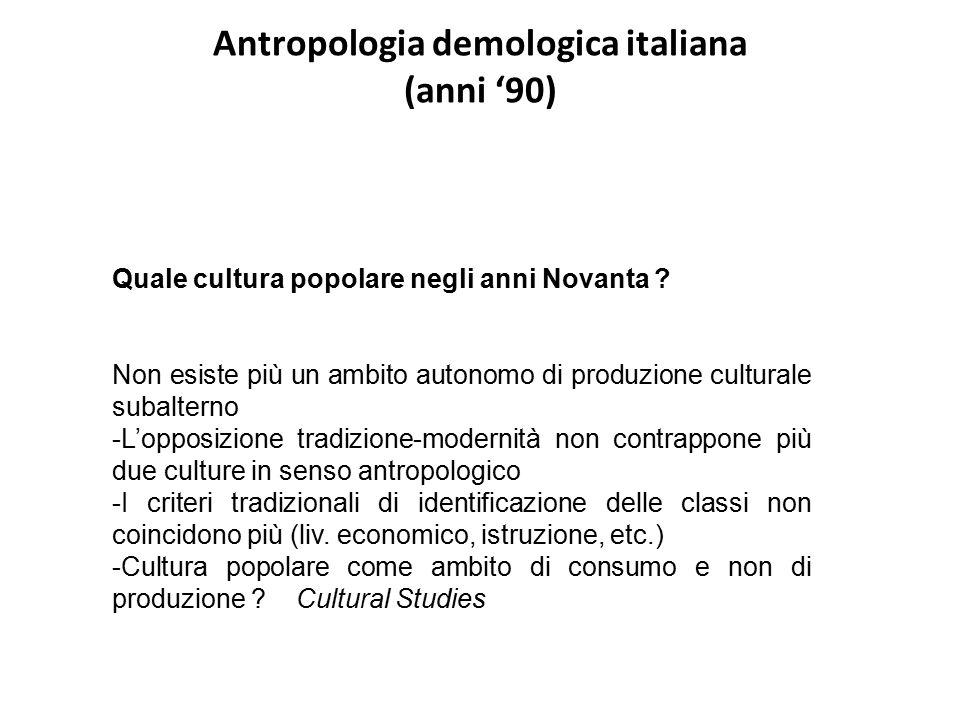 Antropologia demologica italiana (anni '90) Quale cultura popolare negli anni Novanta ? Non esiste più un ambito autonomo di produzione culturale suba