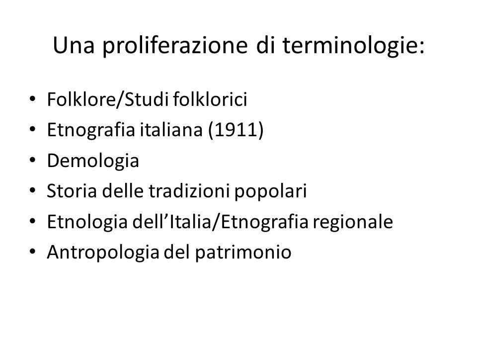 Una proliferazione di terminologie: Folklore/Studi folklorici Etnografia italiana (1911) Demologia Storia delle tradizioni popolari Etnologia dell'Ita
