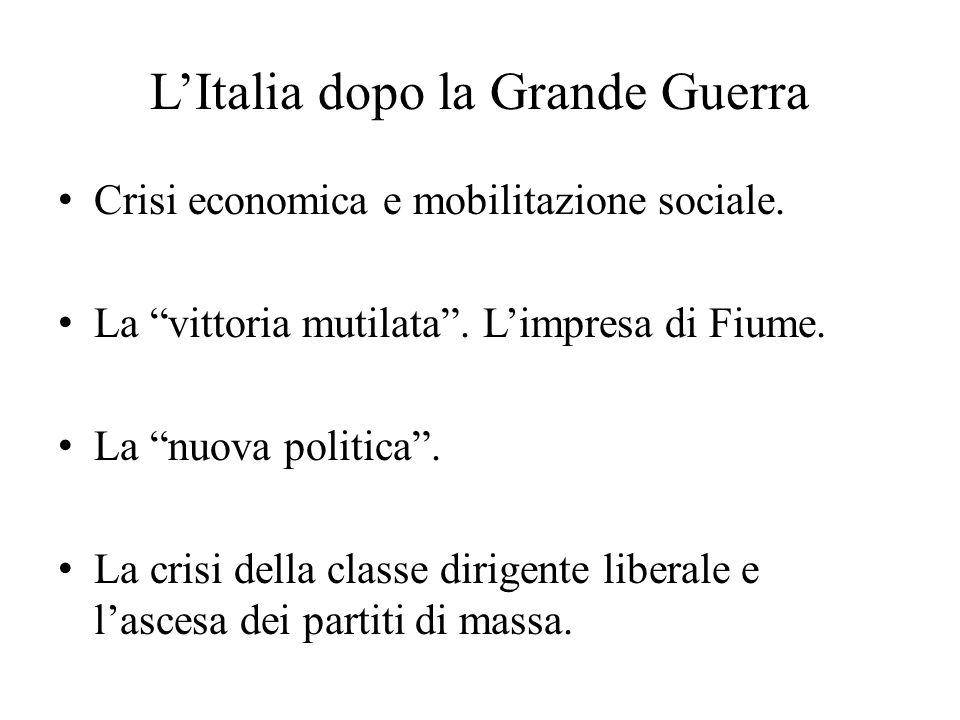 """L'Italia dopo la Grande Guerra Crisi economica e mobilitazione sociale. La """"vittoria mutilata"""". L'impresa di Fiume. La """"nuova politica"""". La crisi dell"""