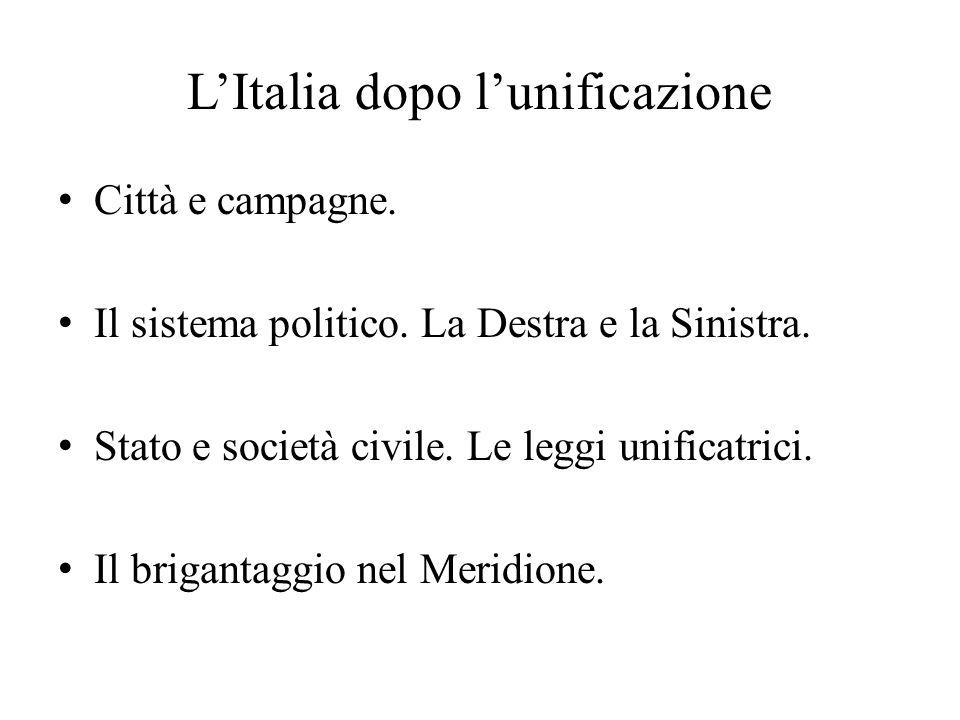 L'Italia dopo l'unificazione Città e campagne. Il sistema politico. La Destra e la Sinistra. Stato e società civile. Le leggi unificatrici. Il brigant